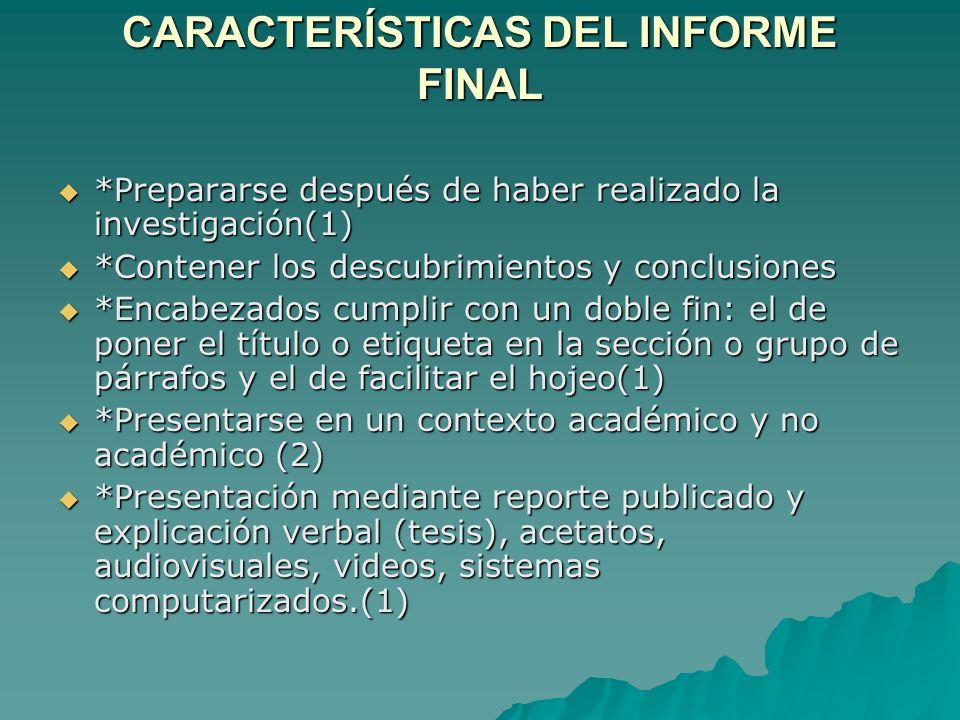 CARACTERÍSTICAS DEL INFORME FINAL *Prepararse después de haber realizado la investigación(1) *Prepararse después de haber realizado la investigación(1