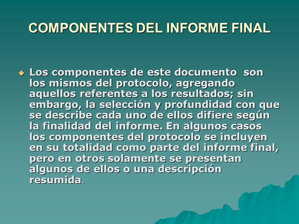 COMPONENTES DEL INFORME FINAL Los componentes de este documento son los mismos del protocolo, agregando aquellos referentes a los resultados; sin emba