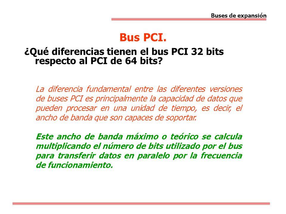Bus PCI. Buses de expansión ¿Qué diferencias tienen el bus PCI 32 bits respecto al PCI de 64 bits? La diferencia fundamental entre las diferentes vers