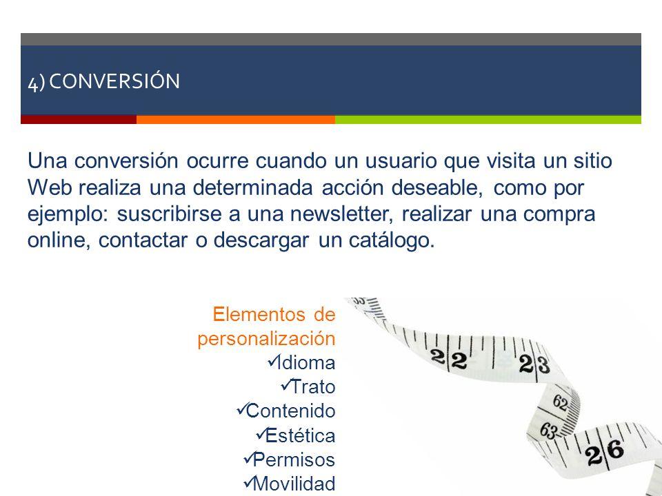 4) CONVERSIÓN Elementos de personalización Idioma Trato Contenido Estética Permisos Movilidad Una conversión ocurre cuando un usuario que visita un si