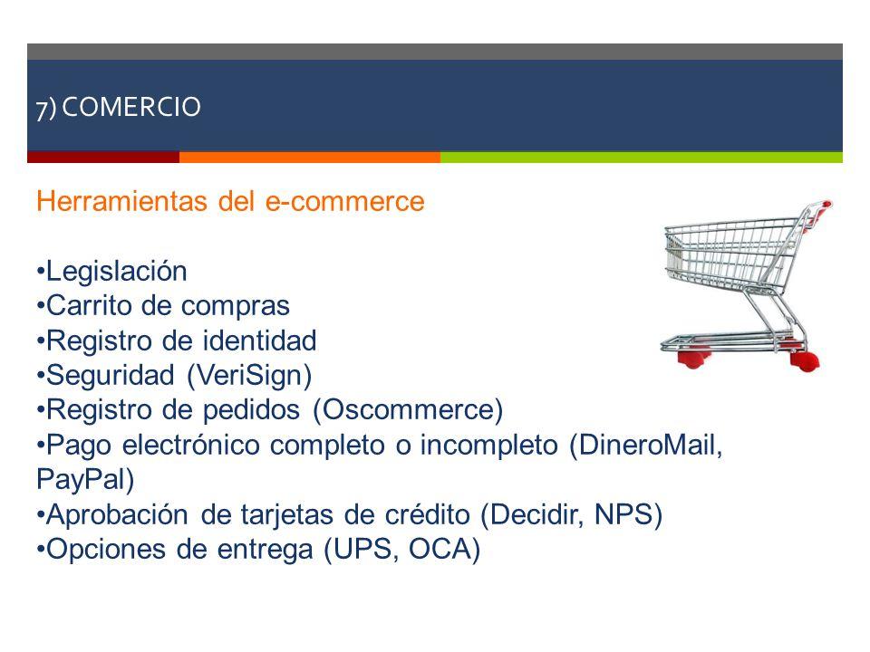 7) COMERCIO Herramientas del e-commerce Legislación Carrito de compras Registro de identidad Seguridad (VeriSign) Registro de pedidos (Oscommerce) Pag