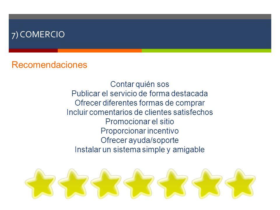 7) COMERCIO Recomendaciones Contar quién sos Publicar el servicio de forma destacada Ofrecer diferentes formas de comprar Incluir comentarios de clien