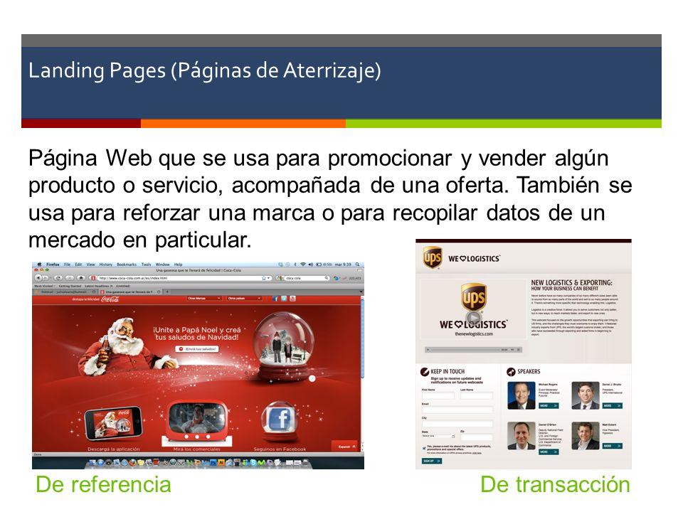 Landing Pages (Páginas de Aterrizaje) Página Web que se usa para promocionar y vender algún producto o servicio, acompañada de una oferta. También se