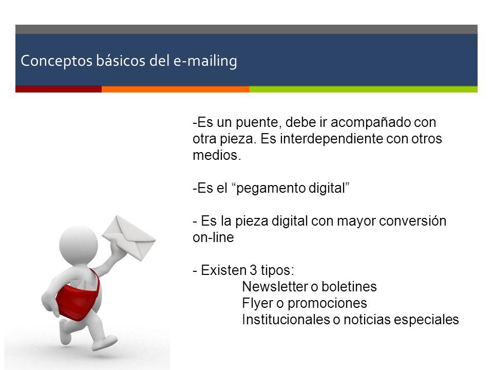 Conceptos básicos del e-mailing -Es un puente, debe ir acompañado con otra pieza. Es interdependiente con otros medios. -Es el pegamento digital - Es