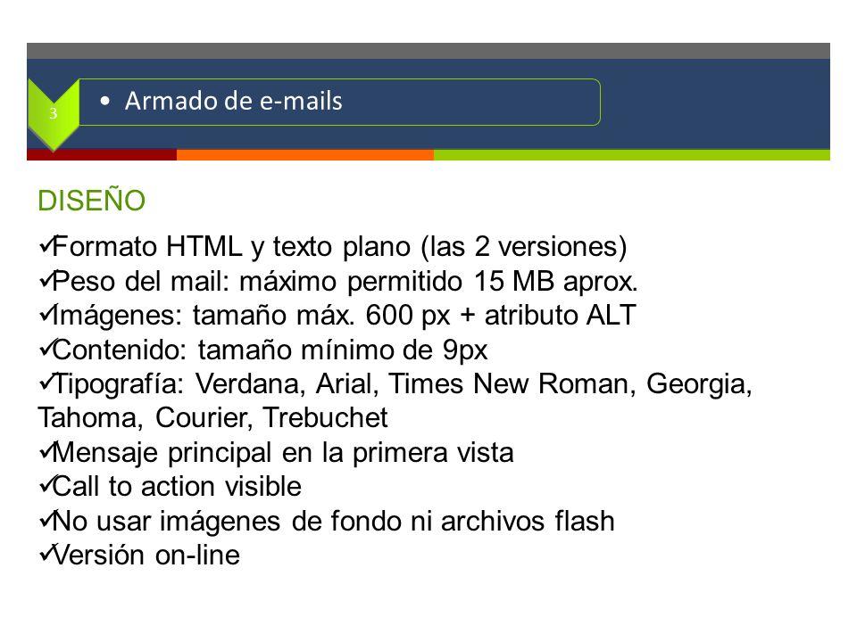 . DISEÑO Formato HTML y texto plano (las 2 versiones) Peso del mail: máximo permitido 15 MB aprox. Imágenes: tamaño máx. 600 px + atributo ALT Conteni