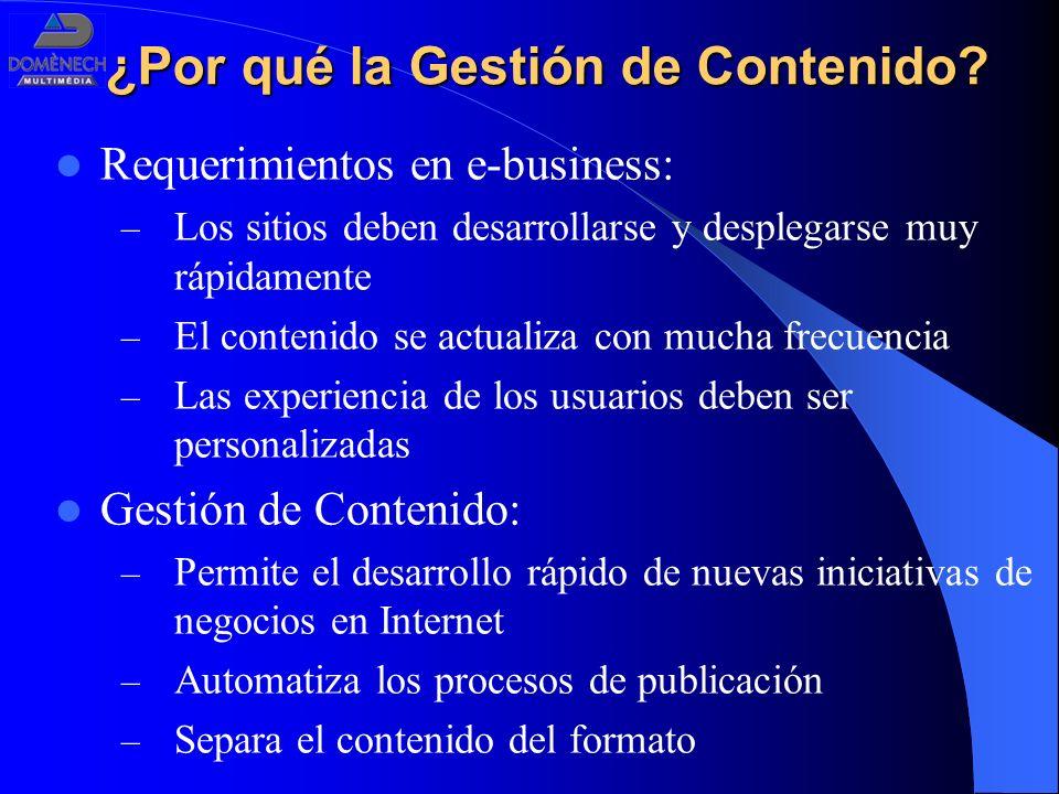 ¿Por qué la Gestión de Contenido? Requerimientos en e-business: – Los sitios deben desarrollarse y desplegarse muy rápidamente – El contenido se actua