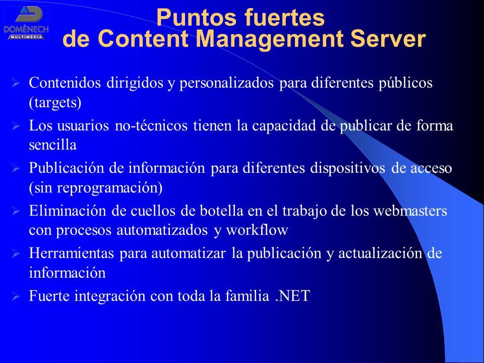 Puntos fuertes de Content Management Server Contenidos dirigidos y personalizados para diferentes públicos (targets) Los usuarios no-técnicos tienen l