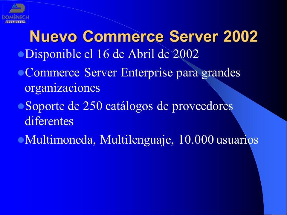 Nuevo Commerce Server 2002 Disponible el 16 de Abril de 2002 Commerce Server Enterprise para grandes organizaciones Soporte de 250 catálogos de provee