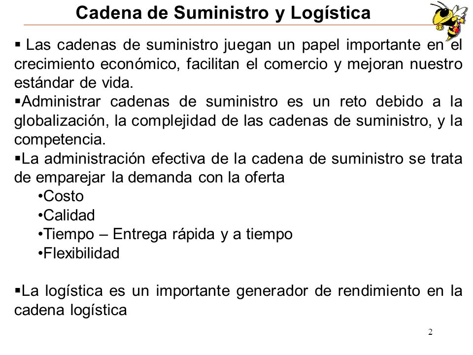 2 Cadena de Suministro y Logística Las cadenas de suministro juegan un papel importante en el crecimiento económico, facilitan el comercio y mejoran n
