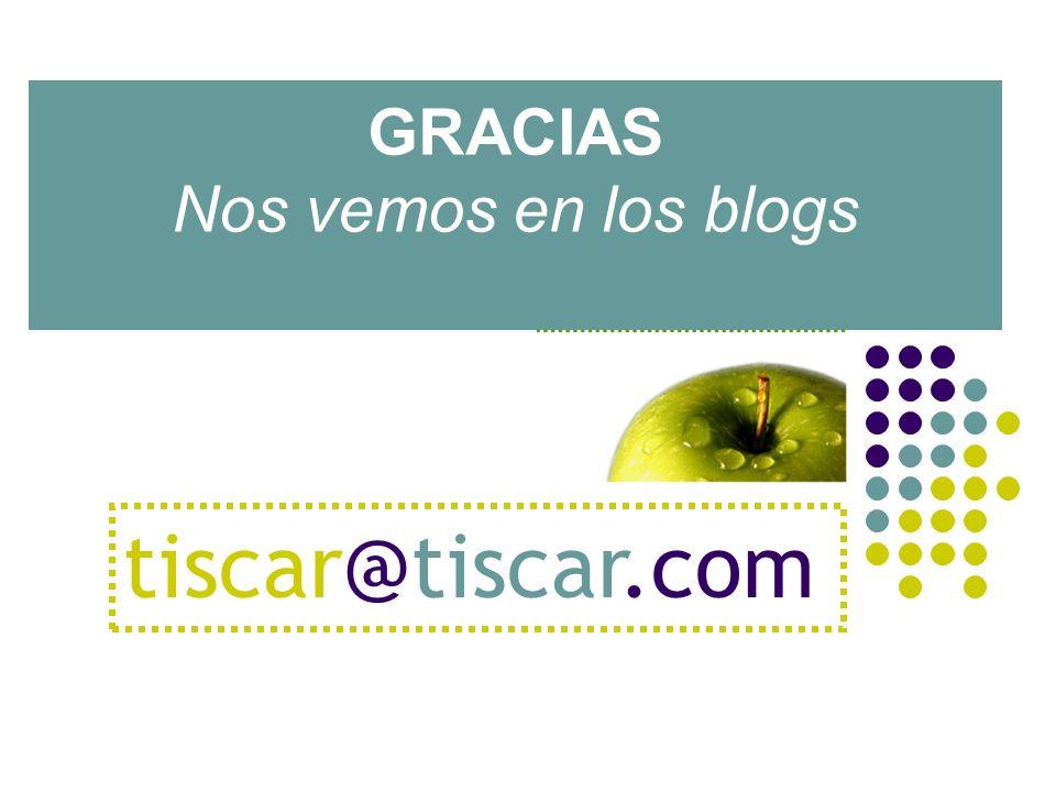 GRACIAS Nos vemos en los blogs tiscar@tiscar.com