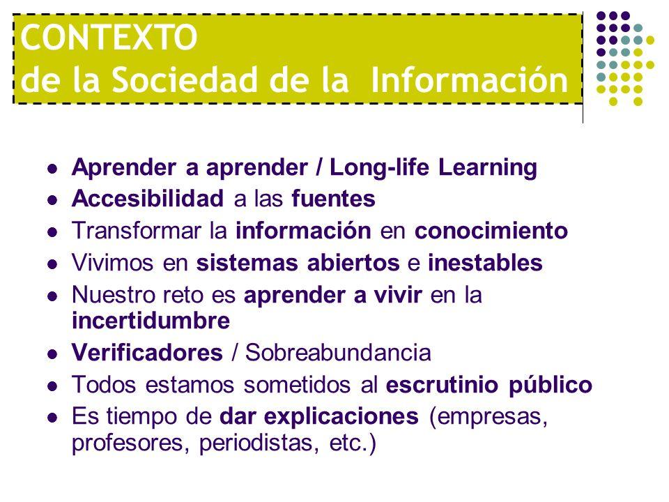 Aprender a aprender / Long-life Learning Accesibilidad a las fuentes Transformar la información en conocimiento Vivimos en sistemas abiertos e inestab