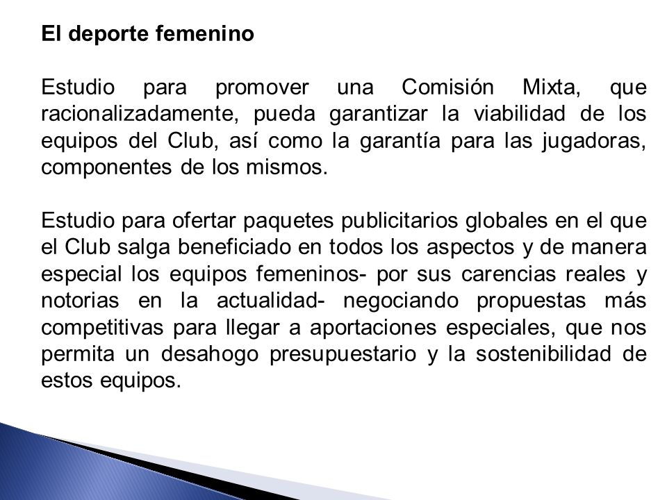 El deporte femenino Estudio para promover una Comisión Mixta, que racionalizadamente, pueda garantizar la viabilidad de los equipos del Club, así como