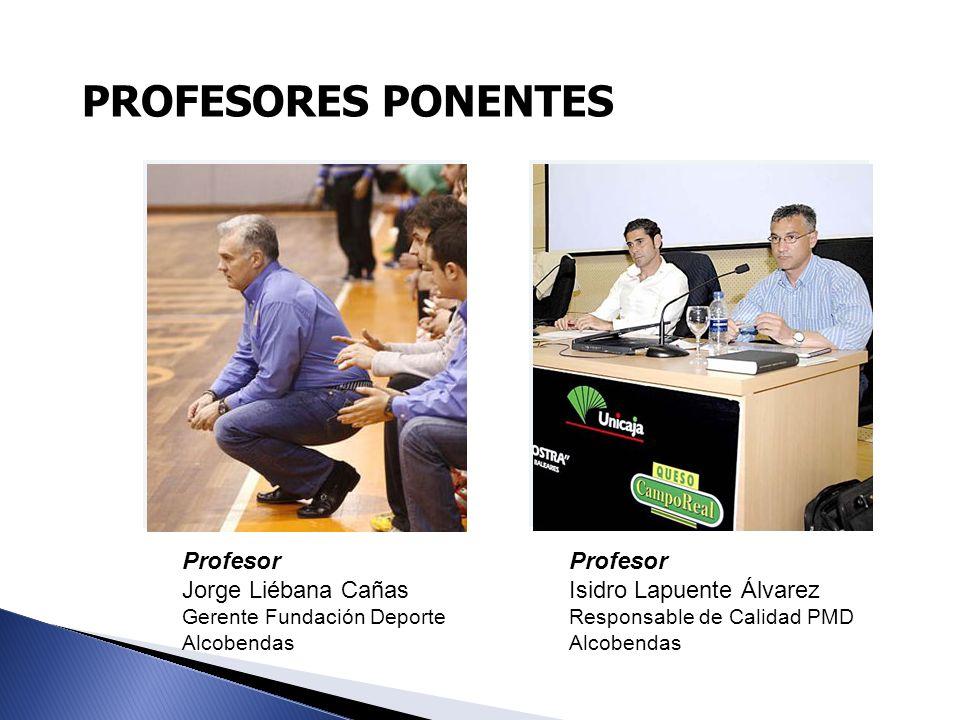 PROFESORES PONENTES Profesor Isidro Lapuente Álvarez Responsable de Calidad PMD Alcobendas Profesor Jorge Liébana Cañas Gerente Fundación Deporte Alco
