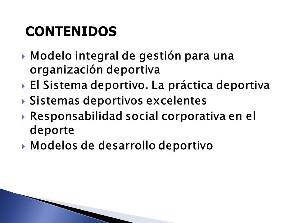 CONTENIDOS Modelo integral de gestión para una organización deportiva El Sistema deportivo. La práctica deportiva Sistemas deportivos excelentes Respo
