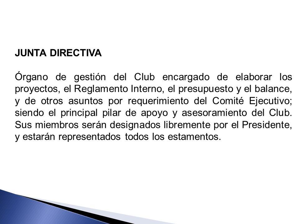 JUNTA DIRECTIVA Órgano de gestión del Club encargado de elaborar los proyectos, el Reglamento Interno, el presupuesto y el balance, y de otros asuntos