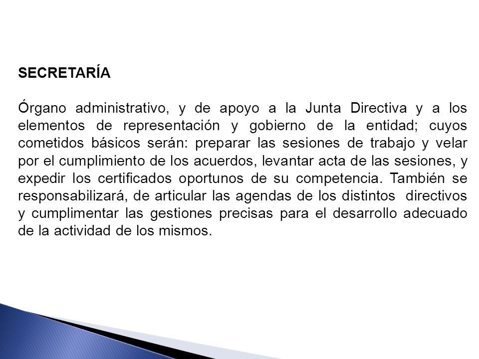 SECRETARÍA Órgano administrativo, y de apoyo a la Junta Directiva y a los elementos de representación y gobierno de la entidad; cuyos cometidos básico