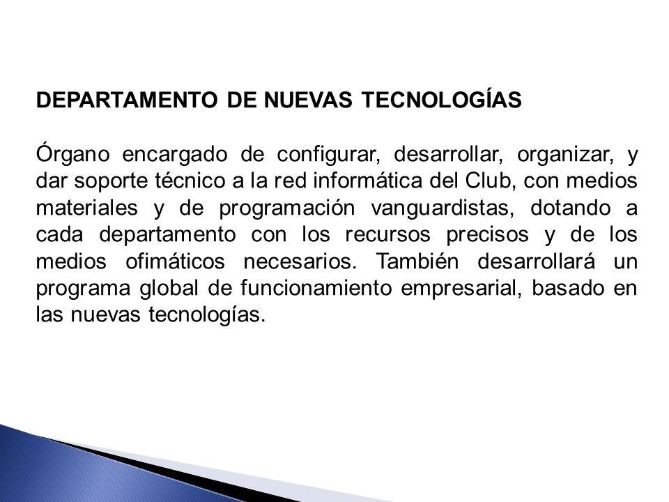 DEPARTAMENTO DE NUEVAS TECNOLOGÍAS Órgano encargado de configurar, desarrollar, organizar, y dar soporte técnico a la red informática del Club, con me