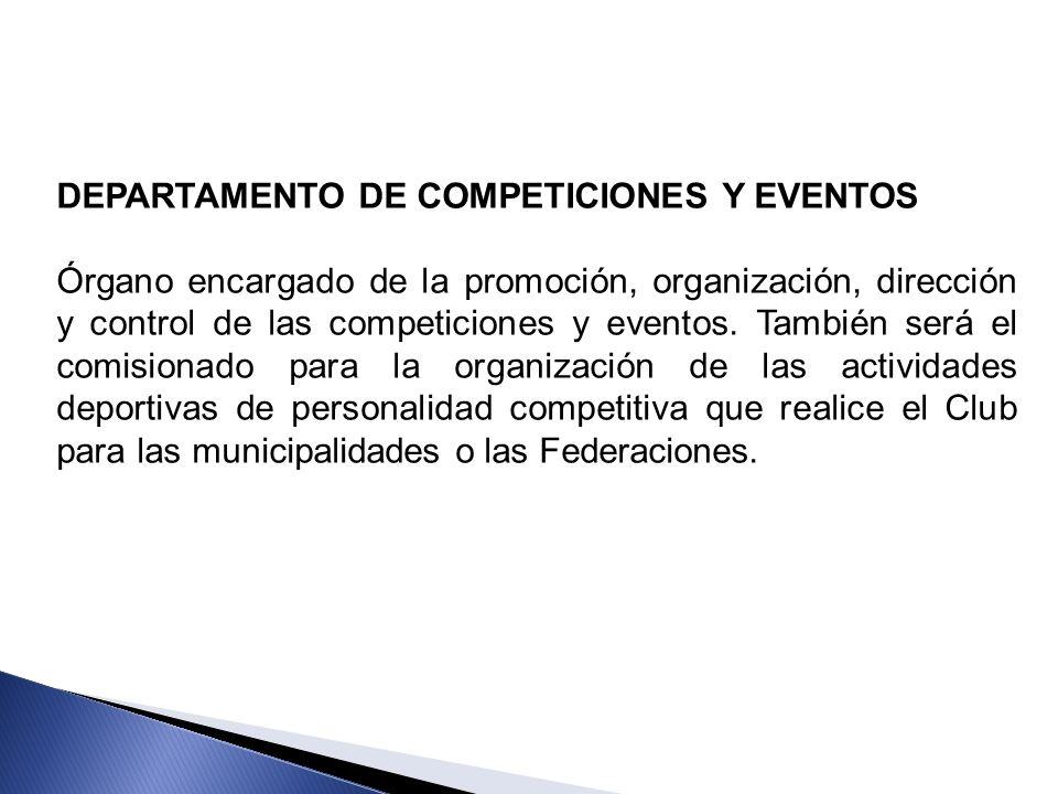 DEPARTAMENTO DE COMPETICIONES Y EVENTOS Órgano encargado de la promoción, organización, dirección y control de las competiciones y eventos. También se