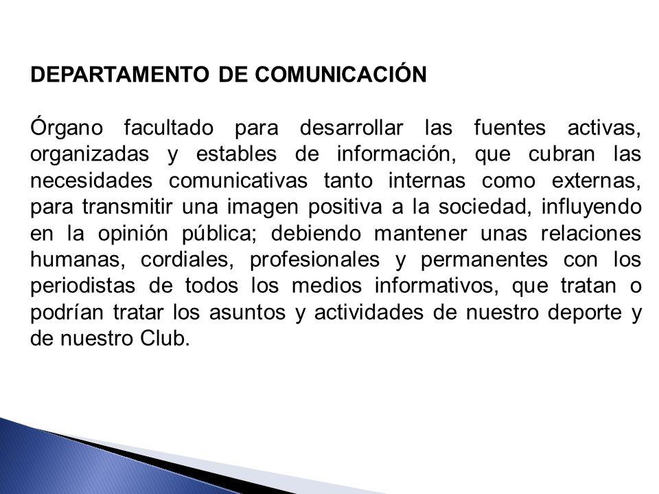 DEPARTAMENTO DE COMUNICACIÓN Órgano facultado para desarrollar las fuentes activas, organizadas y estables de información, que cubran las necesidades