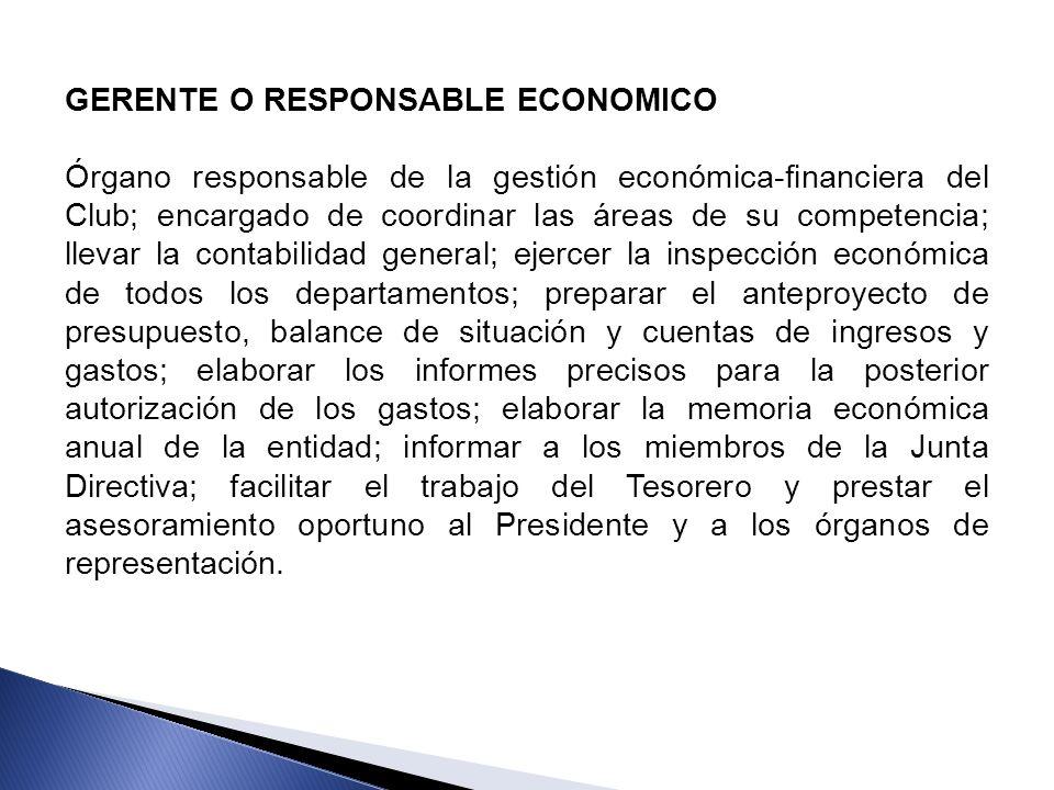 GERENTE O RESPONSABLE ECONOMICO Órgano responsable de la gestión económica-financiera del Club; encargado de coordinar las áreas de su competencia; ll