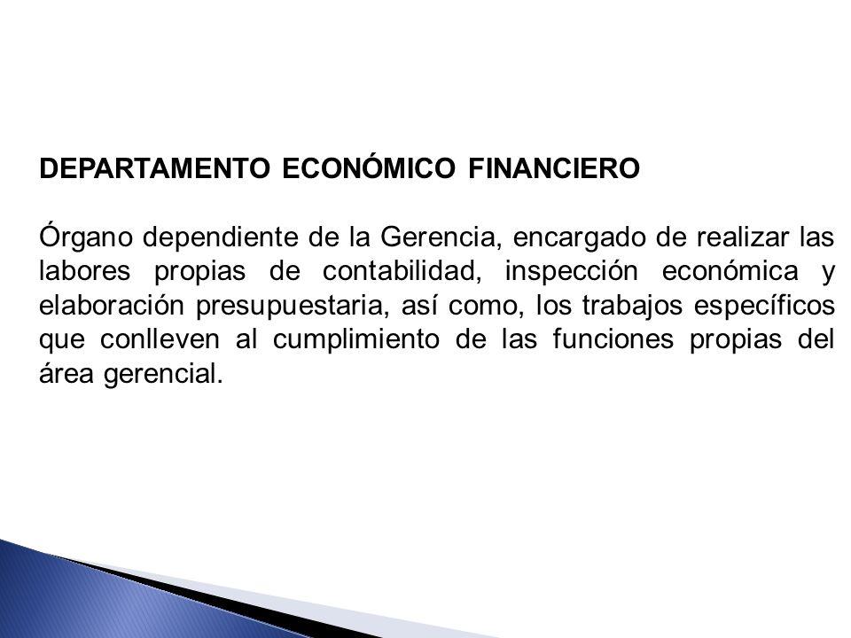 DEPARTAMENTO ECONÓMICO FINANCIERO Órgano dependiente de la Gerencia, encargado de realizar las labores propias de contabilidad, inspección económica y