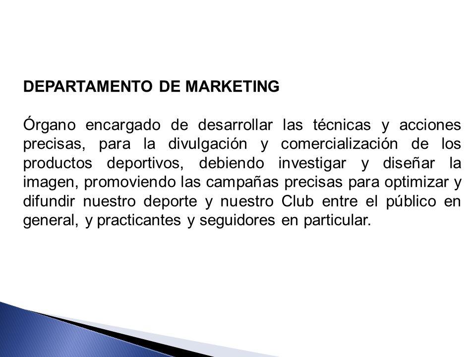DEPARTAMENTO DE MARKETING Órgano encargado de desarrollar las técnicas y acciones precisas, para la divulgación y comercialización de los productos de