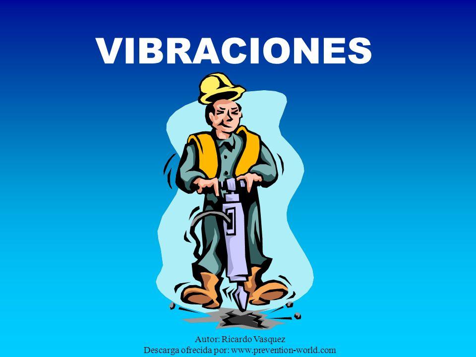 Autor: Ricardo Vasquez Descarga ofrecida por: www.prevention-world.com INTRODUCCIÓN La exposición a vibraciones se produce cuando se transmite a alguna parte del cuerpo el movimiento oscilante de una estructura, ya sea el suelo, una empuñadura o un asiento.