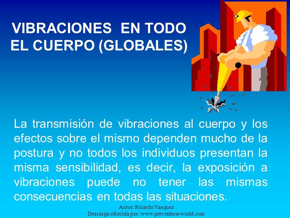 Autor: Ricardo Vasquez Descarga ofrecida por: www.prevention-world.com La transmisión de vibraciones al cuerpo y los efectos sobre el mismo dependen m