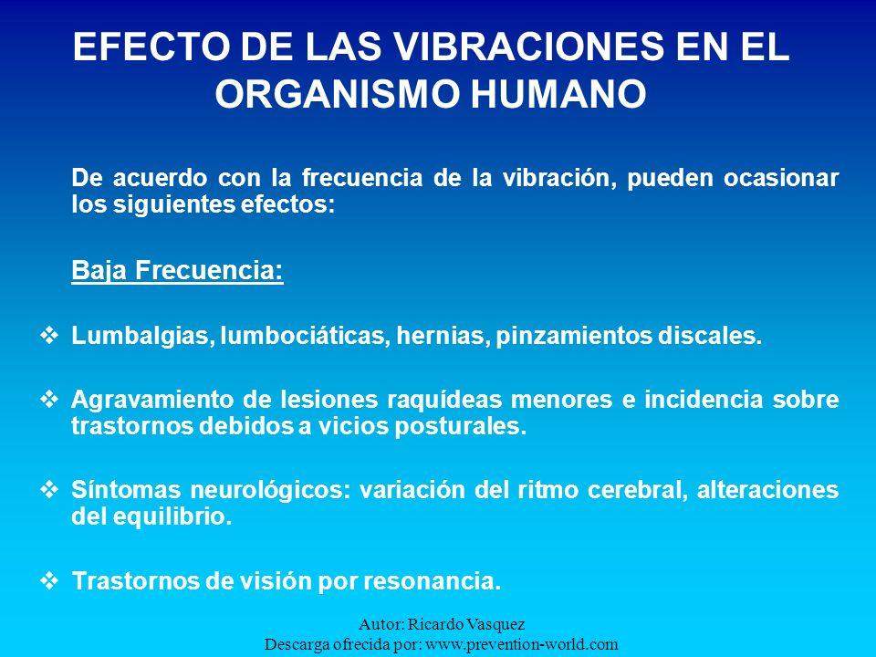 Autor: Ricardo Vasquez Descarga ofrecida por: www.prevention-world.com De acuerdo con la frecuencia de la vibración, pueden ocasionar los siguientes e