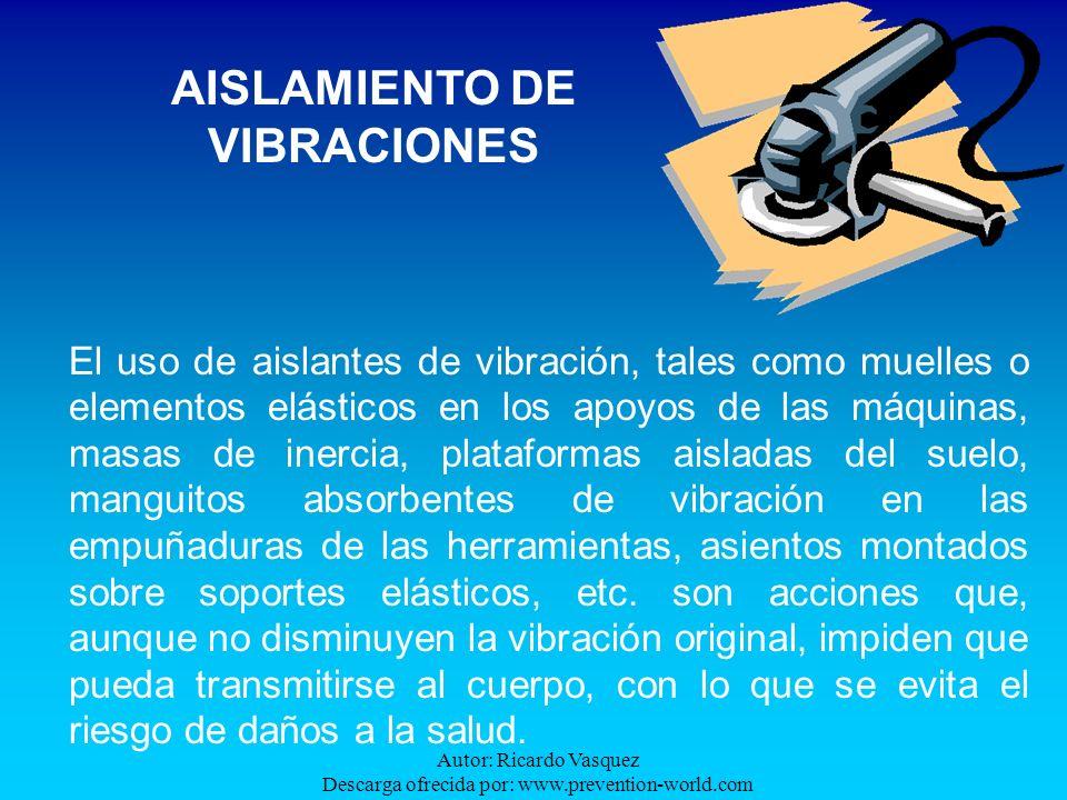 Autor: Ricardo Vasquez Descarga ofrecida por: www.prevention-world.com El uso de aislantes de vibración, tales como muelles o elementos elásticos en l