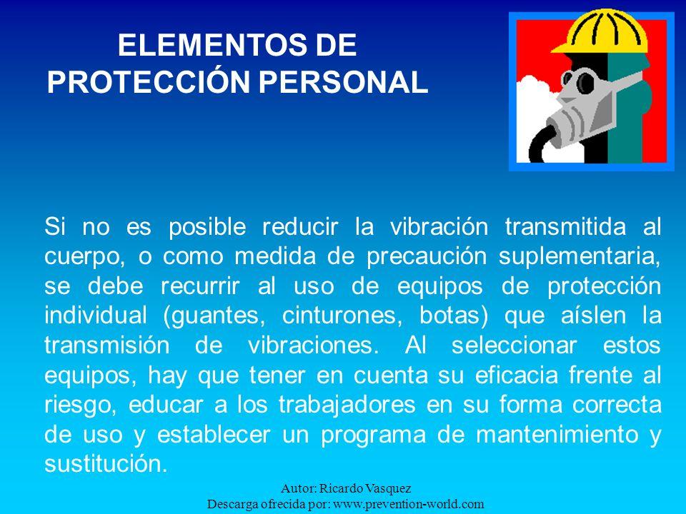 Autor: Ricardo Vasquez Descarga ofrecida por: www.prevention-world.com Si no es posible reducir la vibración transmitida al cuerpo, o como medida de p