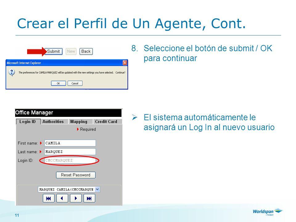 11 Crear el Perfil de Un Agente, Cont. 8.Seleccione el botón de submit / OK para continuar El sistema automáticamente le asignará un Log In al nuevo u
