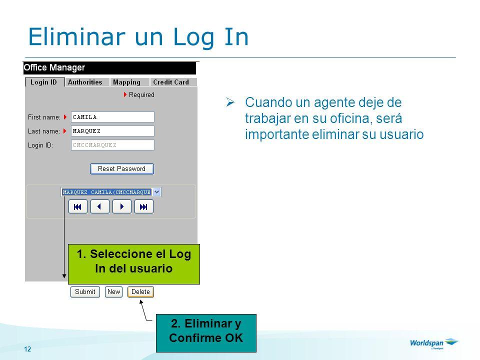 12 Eliminar un Log In Cuando un agente deje de trabajar en su oficina, será importante eliminar su usuario 1. Seleccione el Log In del usuario 2. Elim