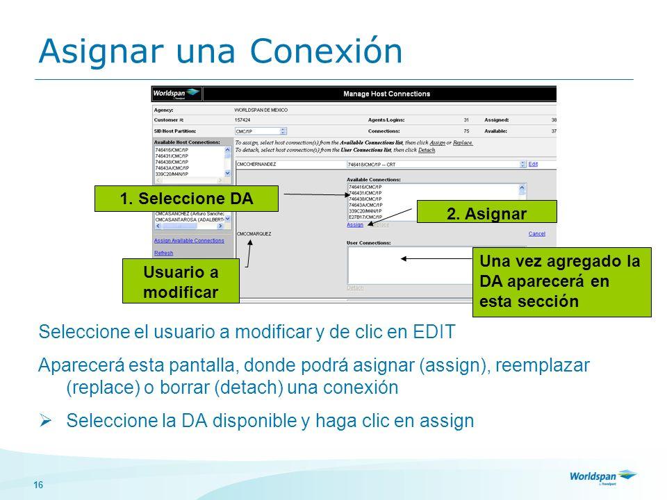 16 Asignar una Conexión Seleccione el usuario a modificar y de clic en EDIT Aparecerá esta pantalla, donde podrá asignar (assign), reemplazar (replace