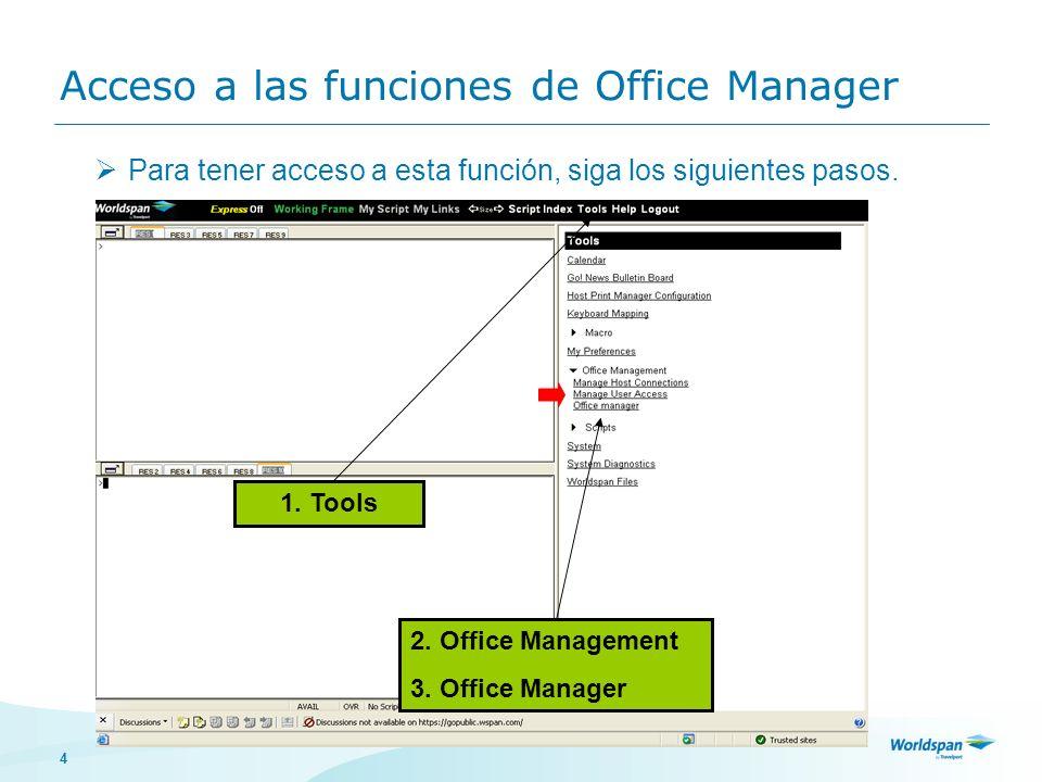 4 Acceso a las funciones de Office Manager Para tener acceso a esta función, siga los siguientes pasos. 1. Tools 2. Office Management 3. Office Manage