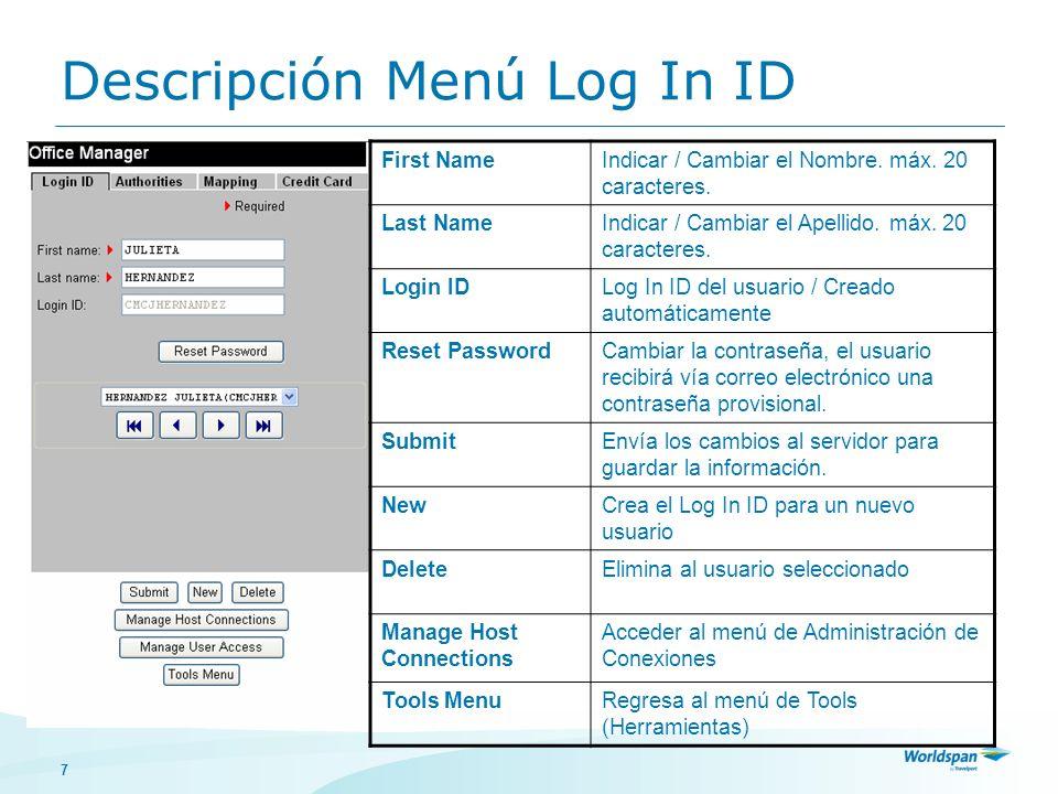 7 Descripción Menú Log In ID First NameIndicar / Cambiar el Nombre. máx. 20 caracteres. Last NameIndicar / Cambiar el Apellido. máx. 20 caracteres. Lo