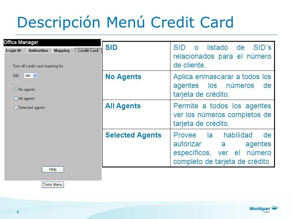 9 Descripción Menú Credit Card SIDSID o listado de SID´s relacionados para el número de cliente. No AgentsAplica enmascarar a todos los agentes los nú