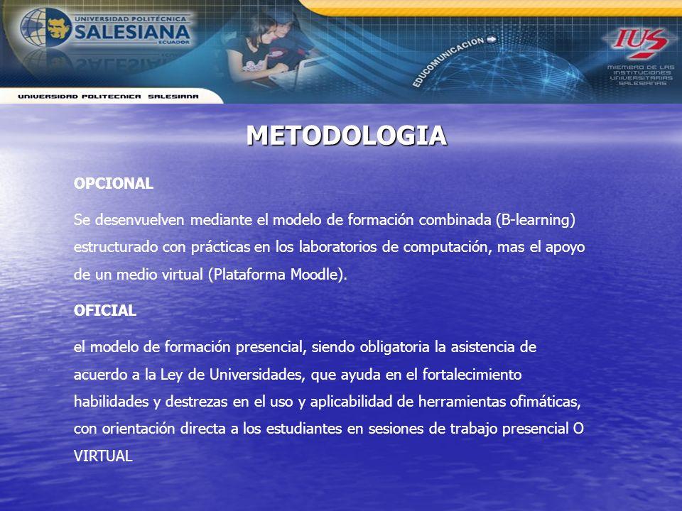 OPCIONAL Se desenvuelven mediante el modelo de formación combinada (B-learning) estructurado con prácticas en los laboratorios de computación, mas el