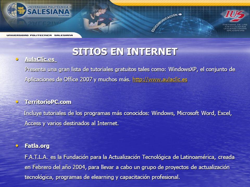 SITIOS EN INTERNET AulaClic.es Presenta una gran lista de tutoriales gratuitos tales como: WindowsXP, el conjunto de Aplicaciones de Office 2007 y muc