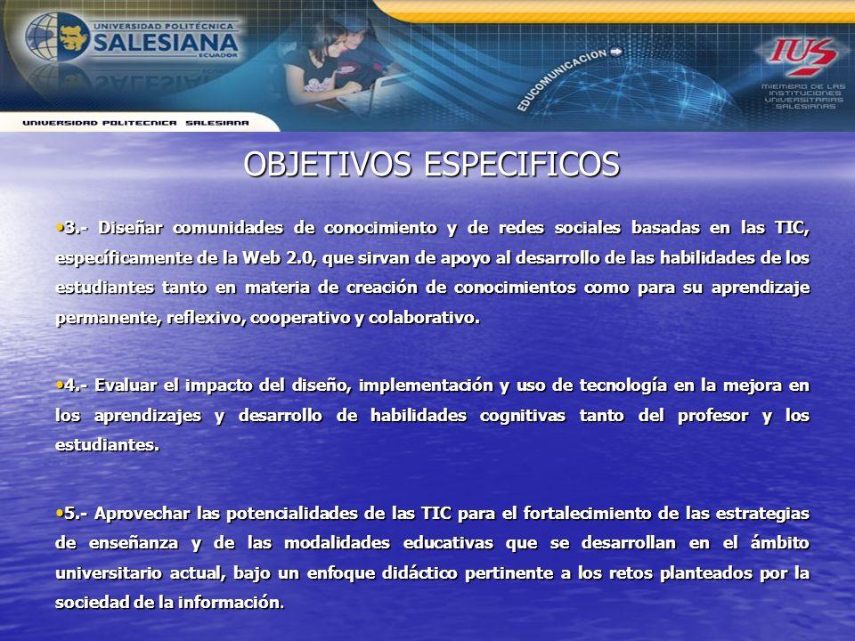 3.- Diseñar comunidades de conocimiento y de redes sociales basadas en las TIC, específicamente de la Web 2.0, que sirvan de apoyo al desarrollo de la