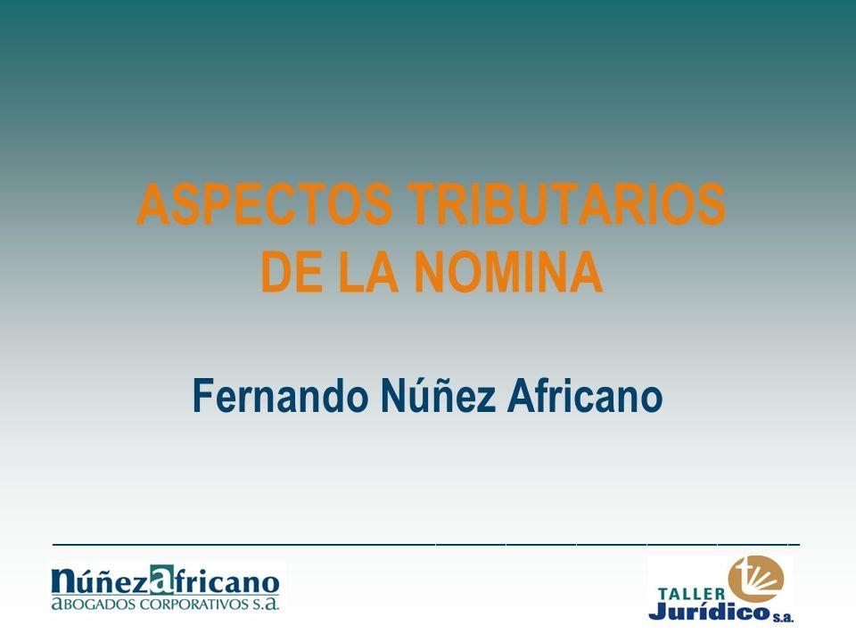 ASPECTOS TRIBUTARIOS DE LA NOMINA Fernando Núñez Africano ________________________________________________________________