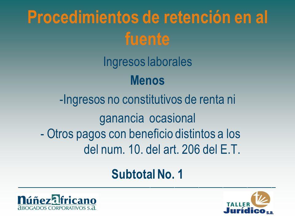 Procedimientos de retención en al fuente Ingresos laborales Menos -Ingresos no constitutivos de renta ni ganancia ocasional - Otros pagos con benefici