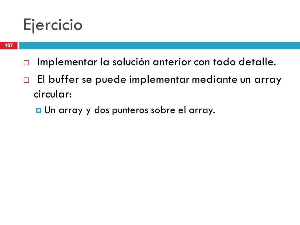 107 Ejercicio Implementar la solución anterior con todo detalle. El buffer se puede implementar mediante un array circular: Un array y dos punteros so