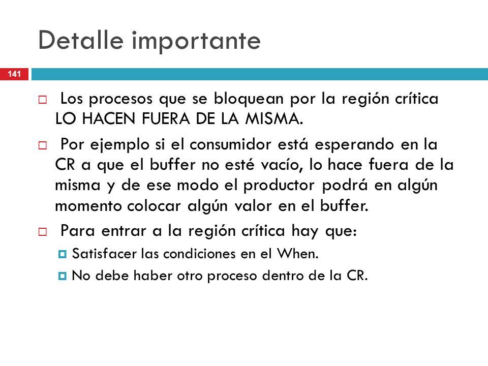 141 Detalle importante Los procesos que se bloquean por la región crítica LO HACEN FUERA DE LA MISMA. Por ejemplo si el consumidor está esperando en l