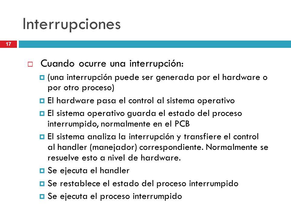 17 Interrupciones Cuando ocurre una interrupción: (una interrupción puede ser generada por el hardware o por otro proceso) El hardware pasa el control
