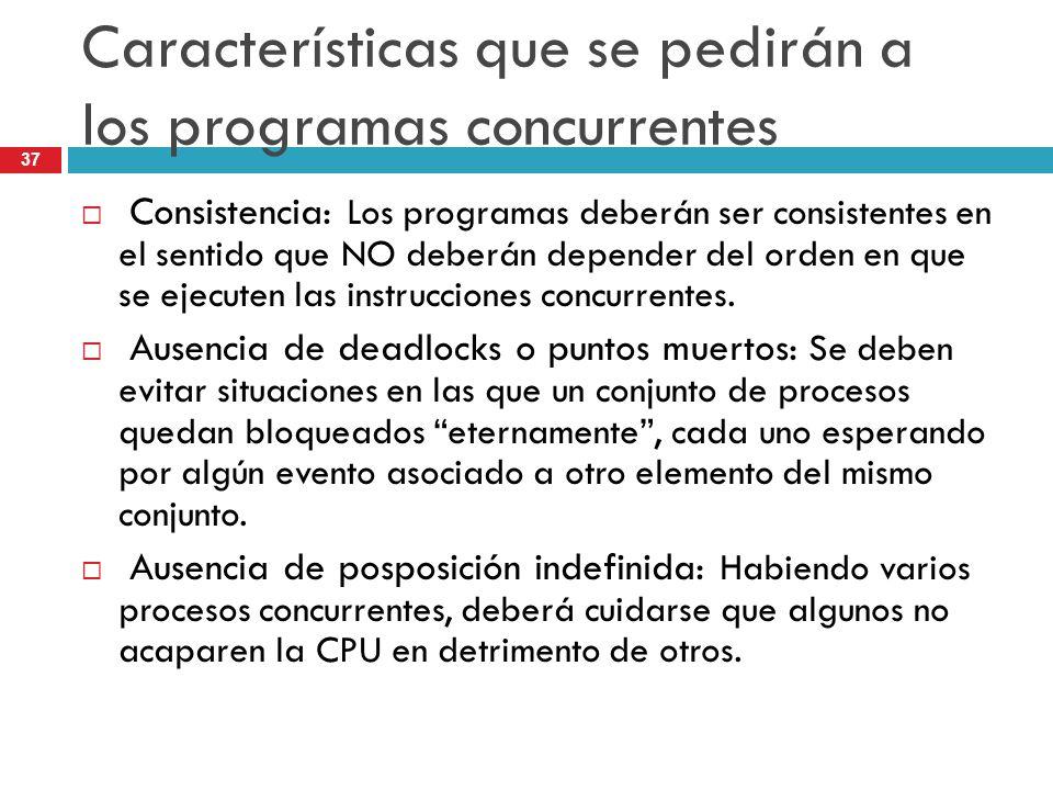 37 Características que se pedirán a los programas concurrentes Consistencia: Los programas deberán ser consistentes en el sentido que NO deberán depen