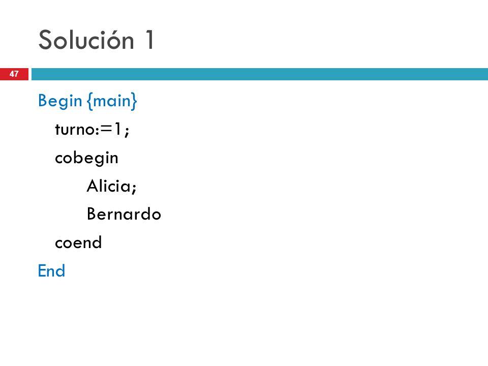 47 Solución 1 Begin {main} turno:=1; cobegin Alicia; Bernardo coend End