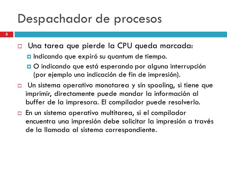 5 Despachador de procesos Una tarea que pierde la CPU queda marcada: Indicando que expiró su quantum de tiempo. O indicando que está esperando por alg