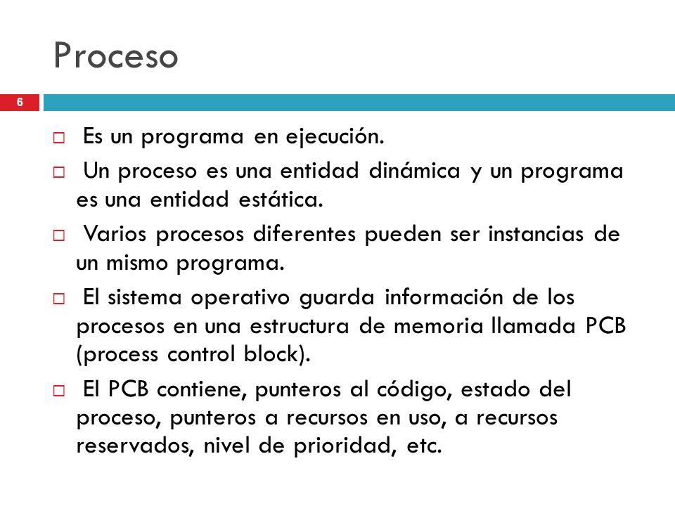 6 Proceso Es un programa en ejecución. Un proceso es una entidad dinámica y un programa es una entidad estática. Varios procesos diferentes pueden ser