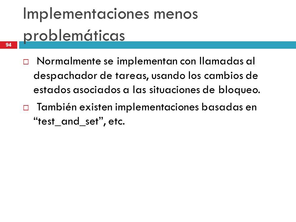 94 Implementaciones menos problemáticas Normalmente se implementan con llamadas al despachador de tareas, usando los cambios de estados asociados a la